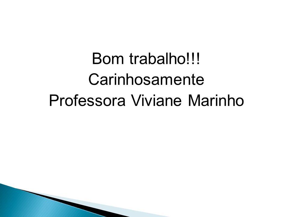 Bom trabalho!!! Carinhosamente Professora Viviane Marinho