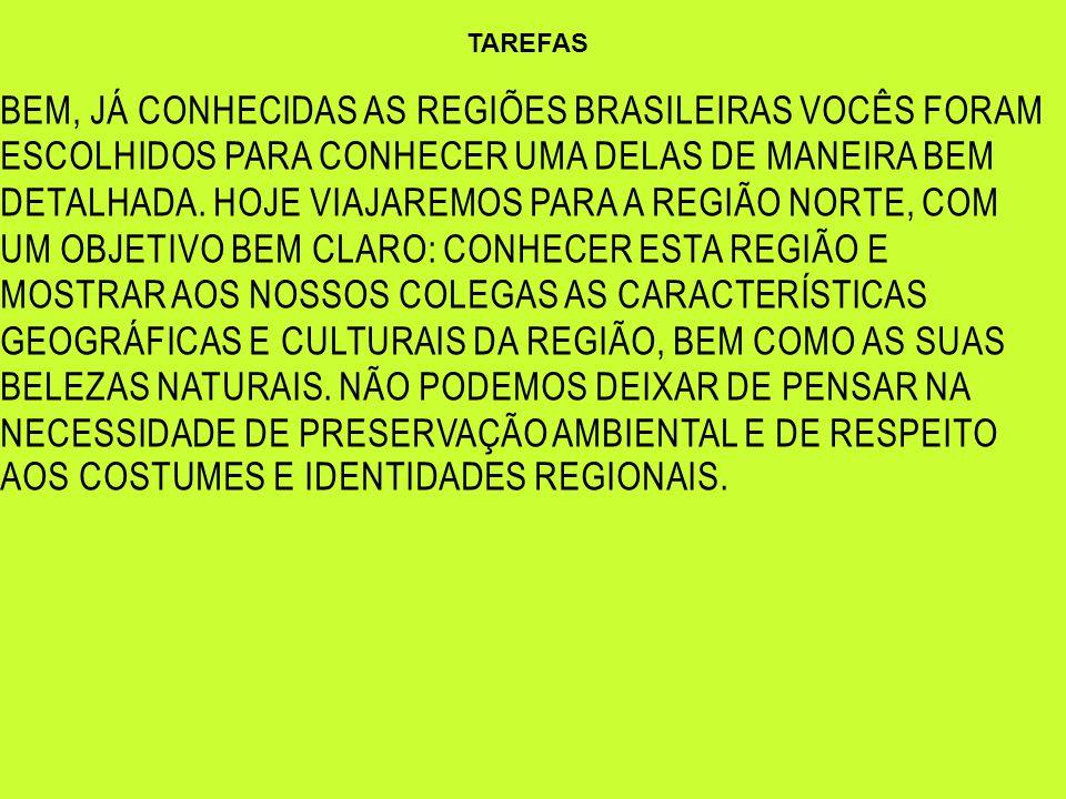 TAREFAS BEM, JÁ CONHECIDAS AS REGIÕES BRASILEIRAS VOCÊS FORAM ESCOLHIDOS PARA CONHECER UMA DELAS DE MANEIRA BEM DETALHADA. HOJE VIAJAREMOS PARA A REGI