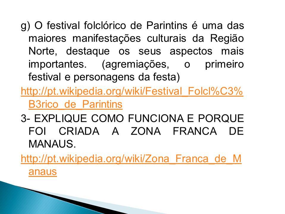 g) O festival folclórico de Parintins é uma das maiores manifestações culturais da Região Norte, destaque os seus aspectos mais importantes. (agremiaç