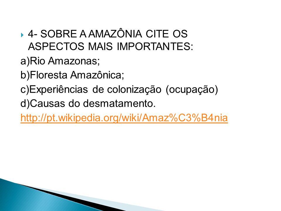  4- SOBRE A AMAZÔNIA CITE OS ASPECTOS MAIS IMPORTANTES: a)Rio Amazonas; b)Floresta Amazônica; c)Experiências de colonização (ocupação) d)Causas do de