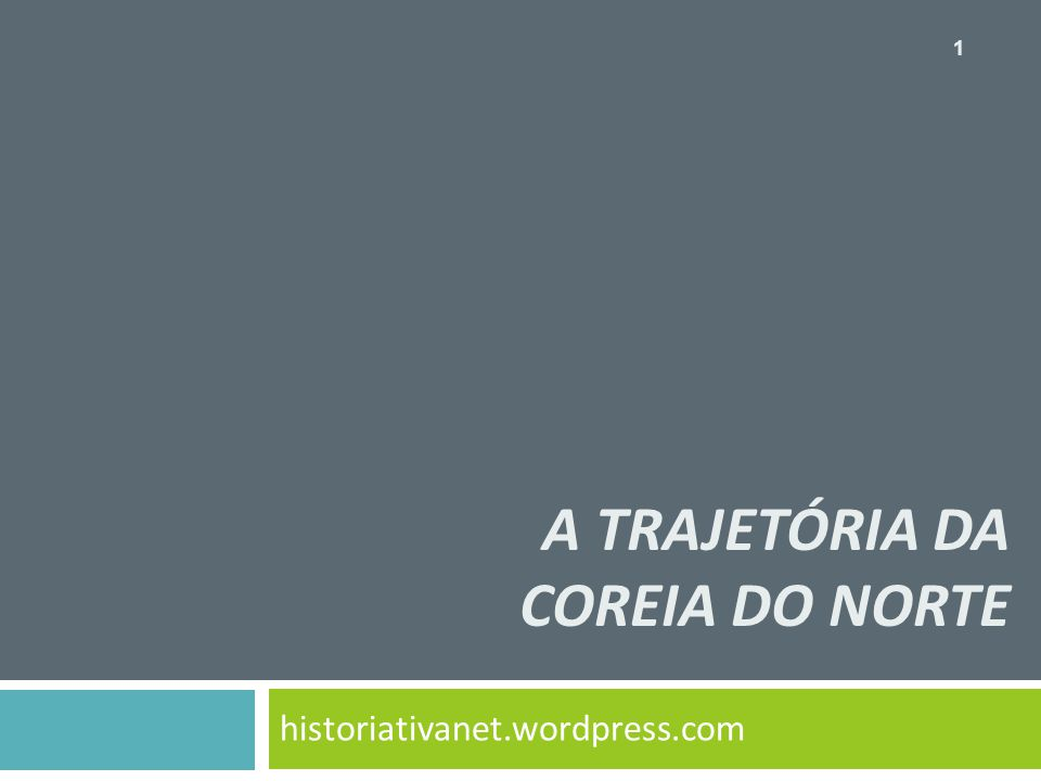 A TRAJETÓRIA DA COREIA DO NORTE historiativanet.wordpress.com 1