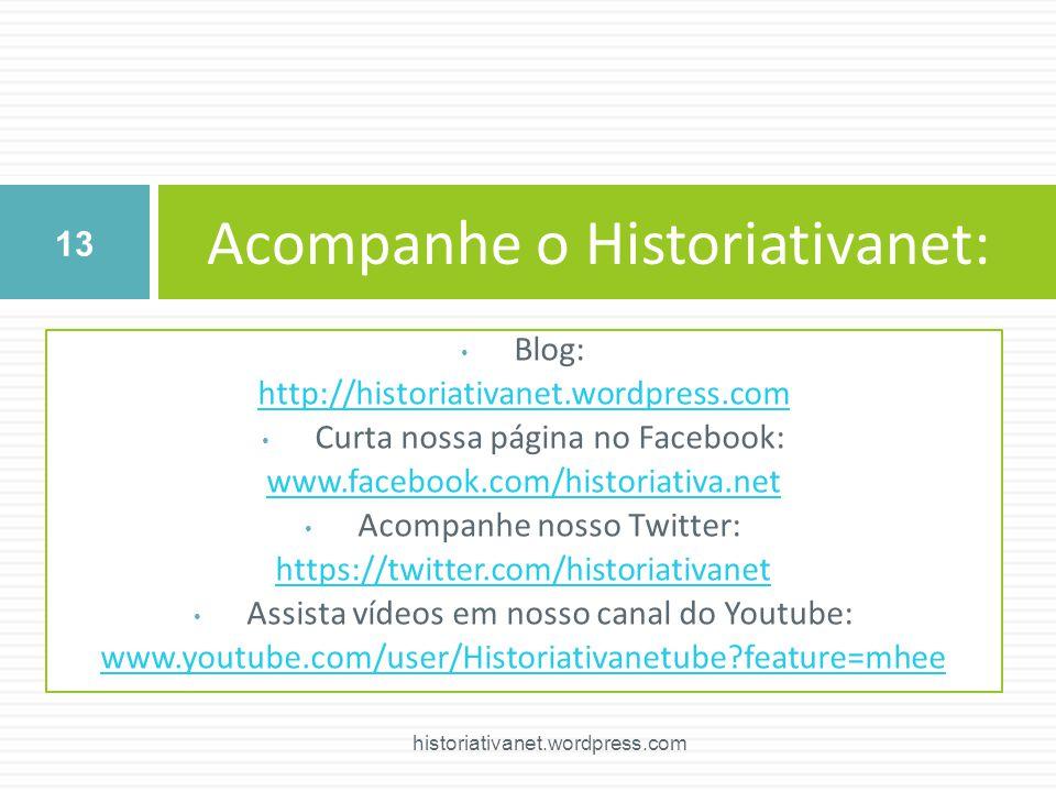 Blog: http://historiativanet.wordpress.com Curta nossa página no Facebook: www.facebook.com/historiativa.net Acompanhe nosso Twitter: https://twitter.com/historiativanet Assista vídeos em nosso canal do Youtube: www.youtube.com/user/Historiativanetube?feature=mhee Acompanhe o Historiativanet: 13 historiativanet.wordpress.com