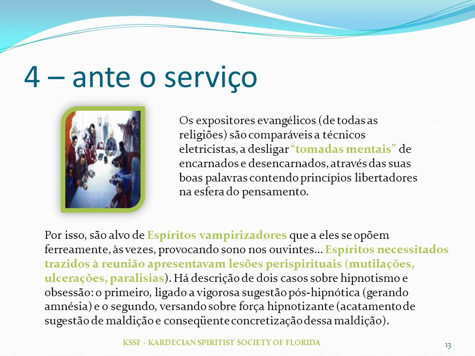 4 – ante o serviço KSSF - KARDECIAN SPIRITIST SOCIETY OF FLORIDA 13 Os expositores evangélicos (de todas as religiões) são comparáveis a técnicos elet
