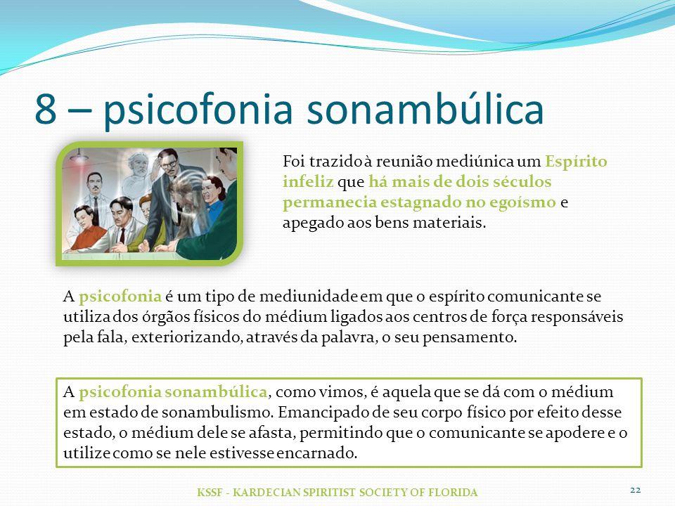 8 – psicofonia sonambúlica KSSF - KARDECIAN SPIRITIST SOCIETY OF FLORIDA 22 Foi trazido à reunião mediúnica um Espírito infeliz que há mais de dois sé