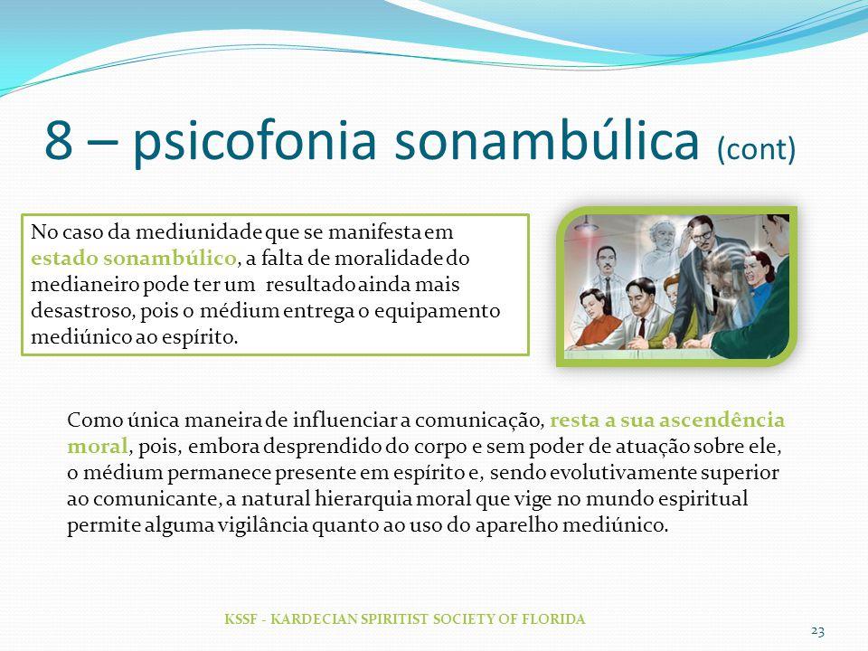 8 – psicofonia sonambúlica (cont) KSSF - KARDECIAN SPIRITIST SOCIETY OF FLORIDA 23 No caso da mediunidade que se manifesta em estado sonambúlico, a fa
