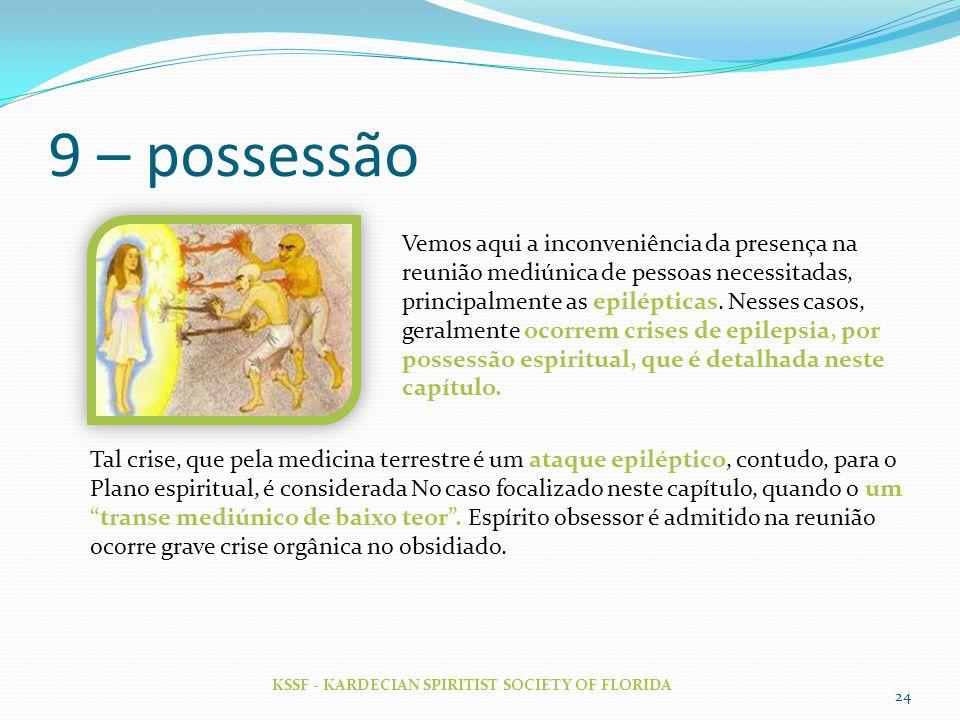 9 – possessão KSSF - KARDECIAN SPIRITIST SOCIETY OF FLORIDA 24 Vemos aqui a inconveniência da presença na reunião mediúnica de pessoas necessitadas, p