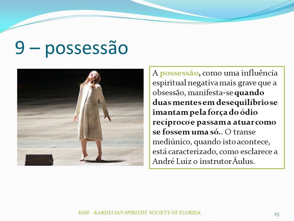 9 – possessão KSSF - KARDECIAN SPIRITIST SOCIETY OF FLORIDA 25 A possessão, como uma influência espiritual negativa mais grave que a obsessão, manifes