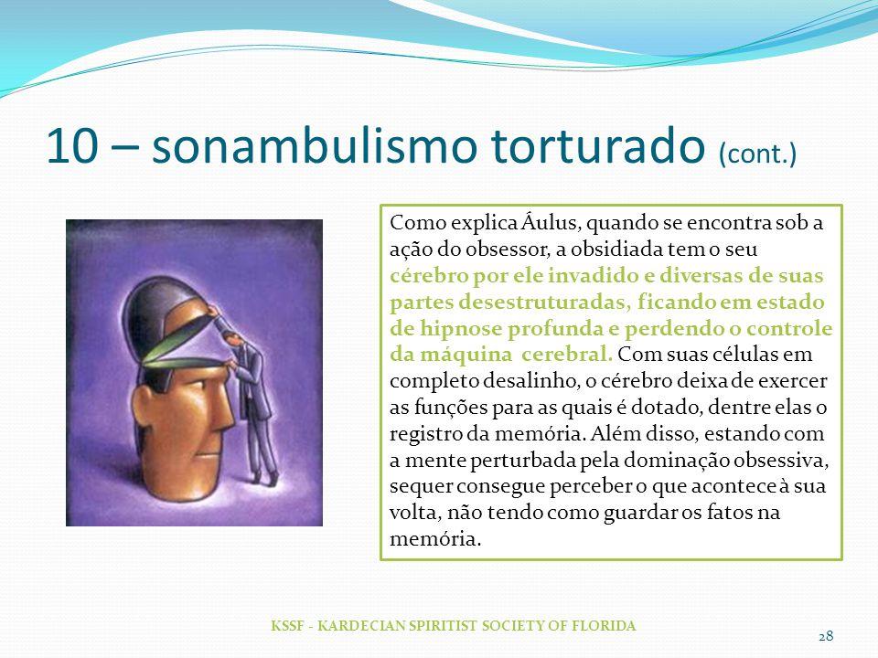 10 – sonambulismo torturado (cont.) KSSF - KARDECIAN SPIRITIST SOCIETY OF FLORIDA 28 Como explica Áulus, quando se encontra sob a ação do obsessor, a