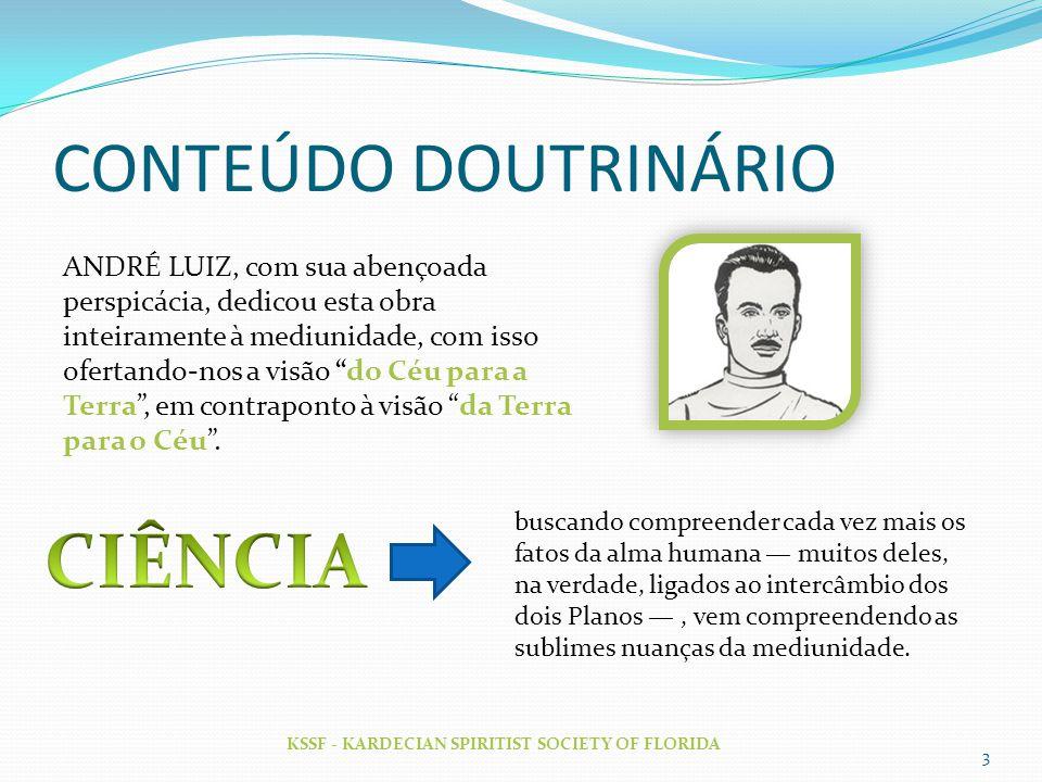 CONTEÚDO DOUTRINÁRIO KSSF - KARDECIAN SPIRITIST SOCIETY OF FLORIDA 3 ANDRÉ LUIZ, com sua abençoada perspicácia, dedicou esta obra inteiramente à mediu