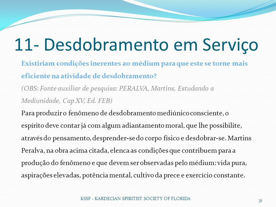 KSSF - KARDECIAN SPIRITIST SOCIETY OF FLORIDA 31 11- Desdobramento em Serviço Existiriam condições inerentes ao médium para que este se torne mais efi