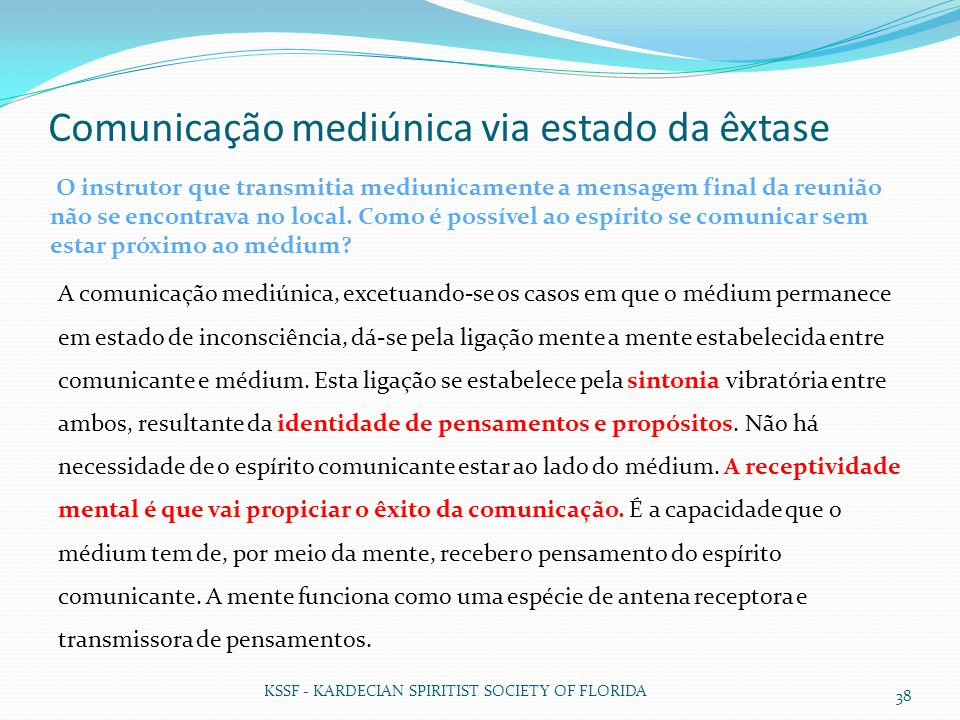 Comunicação mediúnica via estado da êxtase KSSF - KARDECIAN SPIRITIST SOCIETY OF FLORIDA 38 O instrutor que transmitia mediunicamente a mensagem final
