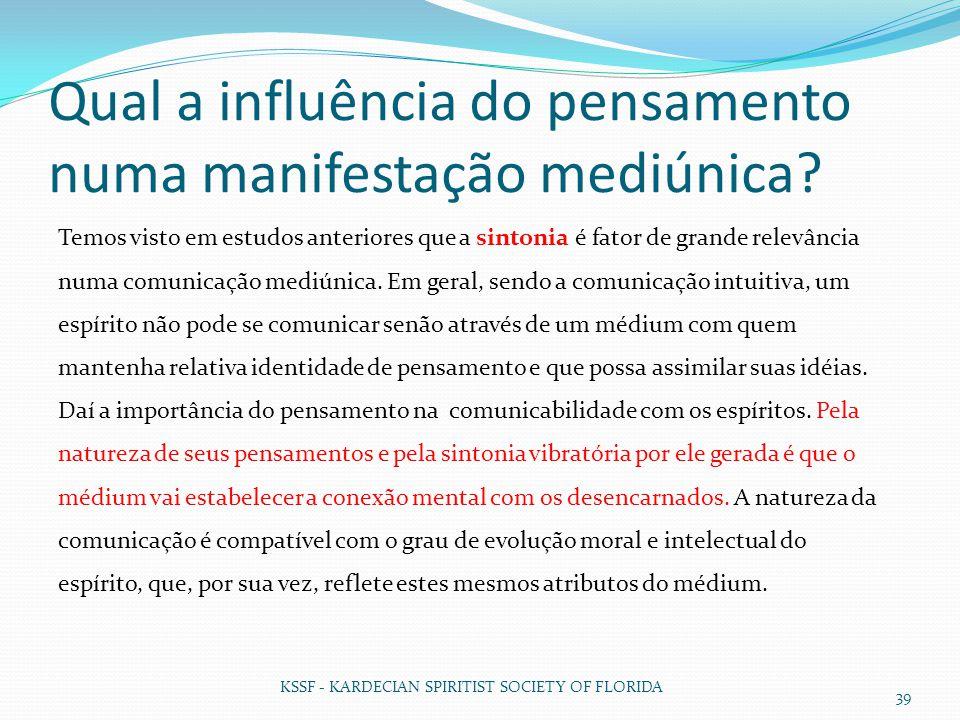Qual a influência do pensamento numa manifestação mediúnica? KSSF - KARDECIAN SPIRITIST SOCIETY OF FLORIDA 39 Temos visto em estudos anteriores que a