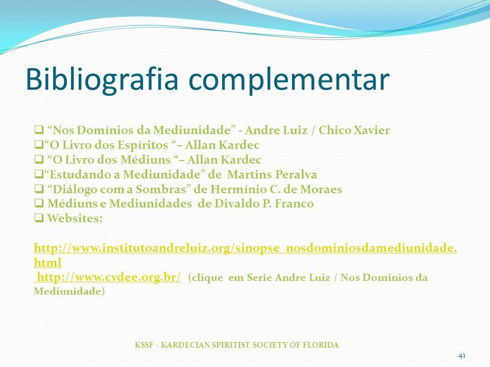 "Bibliografia complementar KSSF - KARDECIAN SPIRITIST SOCIETY OF FLORIDA 41  ""Nos Domínios da Mediunidade"" - Andre Luiz / Chico Xavier  ""O Livro dos"