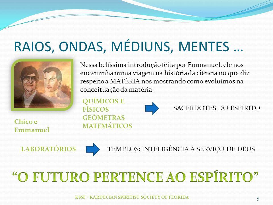 RAIOS, ONDAS, MÉDIUNS, MENTES … KSSF - KARDECIAN SPIRITIST SOCIETY OF FLORIDA 5 Nessa belíssima introdução feita por Emmanuel, ele nos encaminha numa