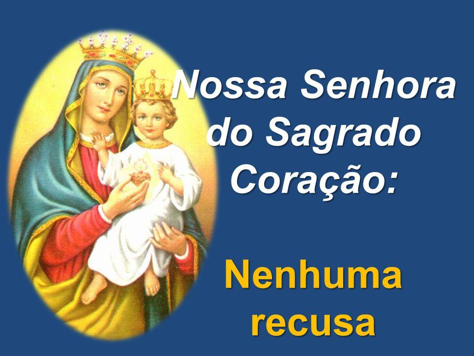 Nossa Senhora do Sagrado Coração: Nenhuma recusa