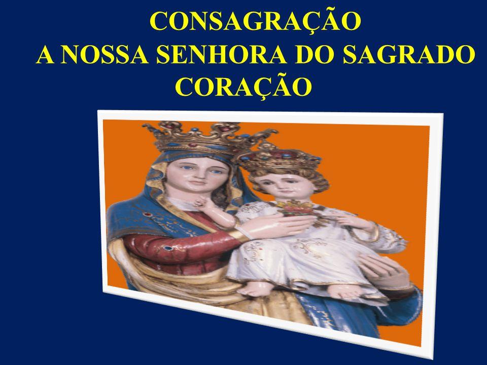 CONSAGRAÇÃO A NOSSA SENHORA DO SAGRADO CORAÇÃO