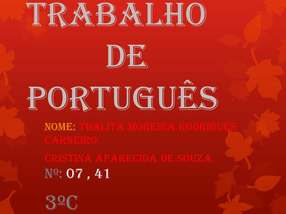 Trabalho dE PortuguÊs Nome: THALITA MOREIRA Rodrigues carneiro Cristina Aparecida De Souza nº: 07, 41 3ºC