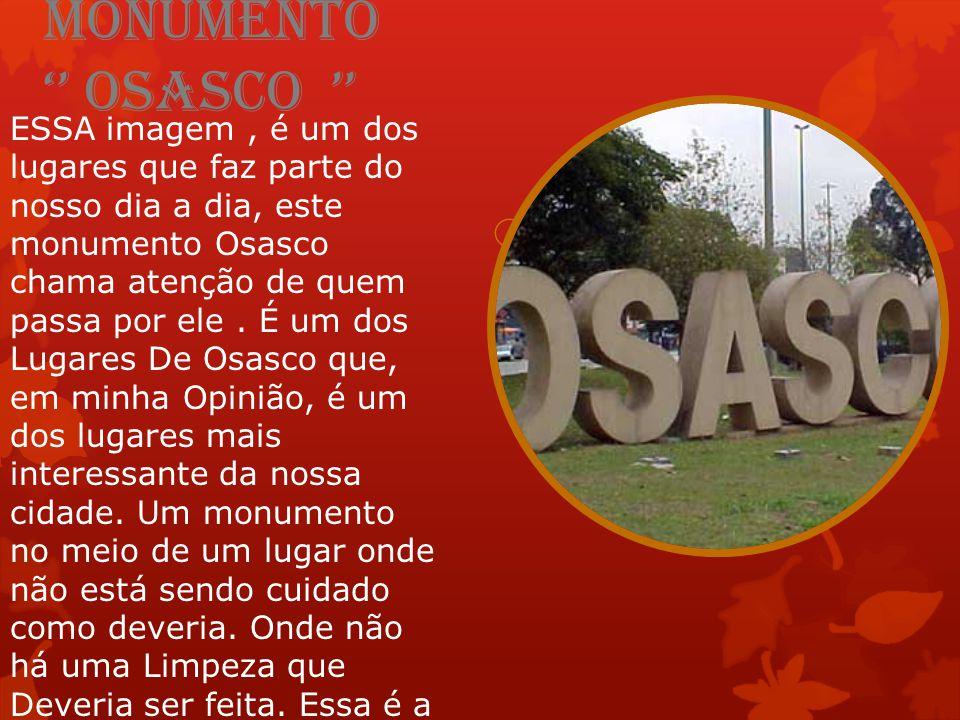 Monumento '' OSASCO '' ESSA imagem, é um dos lugares que faz parte do nosso dia a dia, este monumento Osasco chama atenção de quem passa por ele.