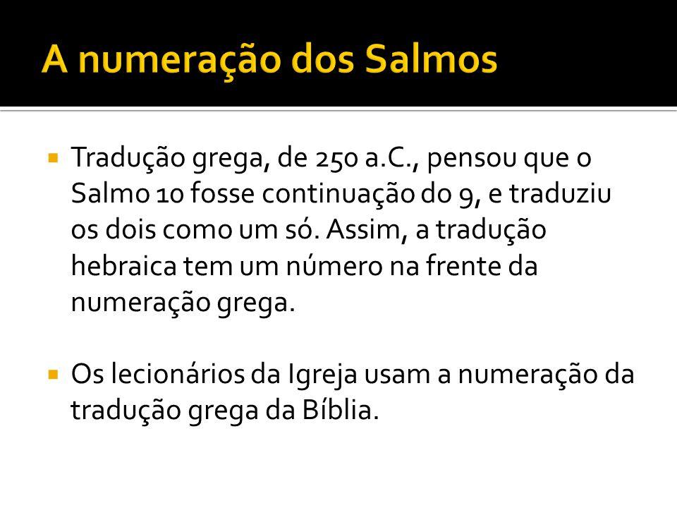  Tradução grega, de 250 a.C., pensou que o Salmo 10 fosse continuação do 9, e traduziu os dois como um só.