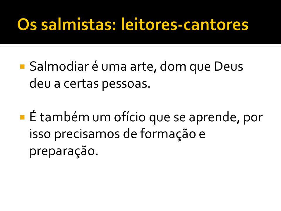  Salmodiar é uma arte, dom que Deus deu a certas pessoas.