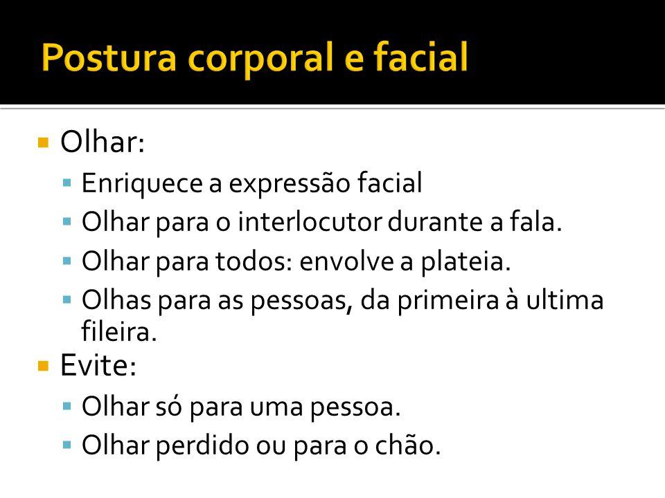  Olhar:  Enriquece a expressão facial  Olhar para o interlocutor durante a fala.