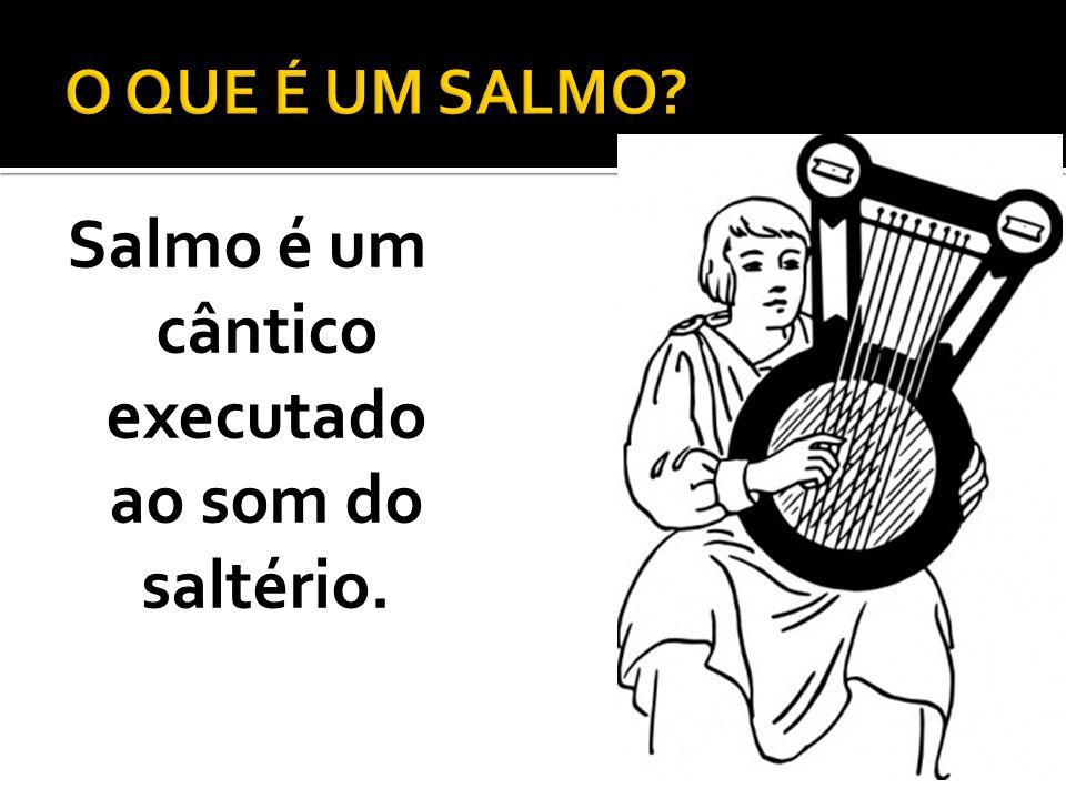 Salmo é um cântico executado ao som do saltério.
