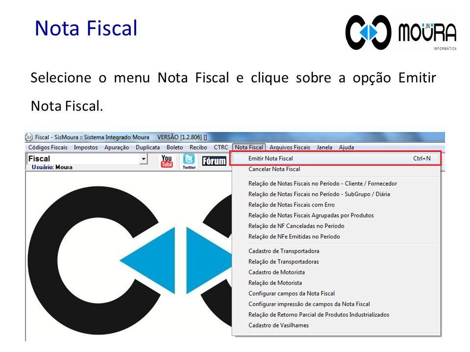 Selecione o menu Nota Fiscal e clique sobre a opção Emitir Nota Fiscal. Nota Fiscal