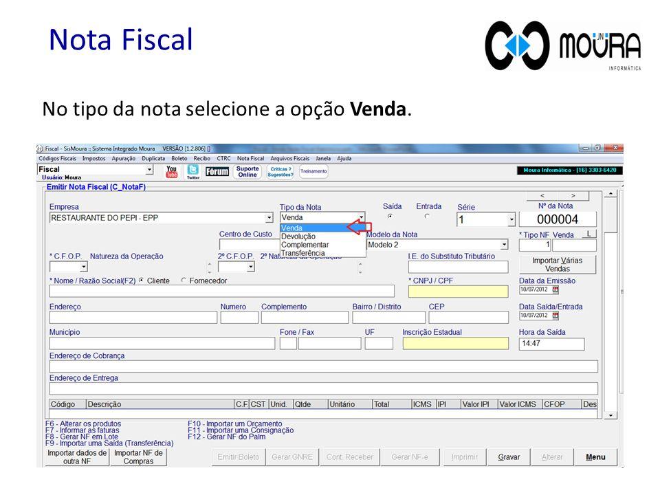 No tipo da nota selecione a opção Venda. Nota Fiscal
