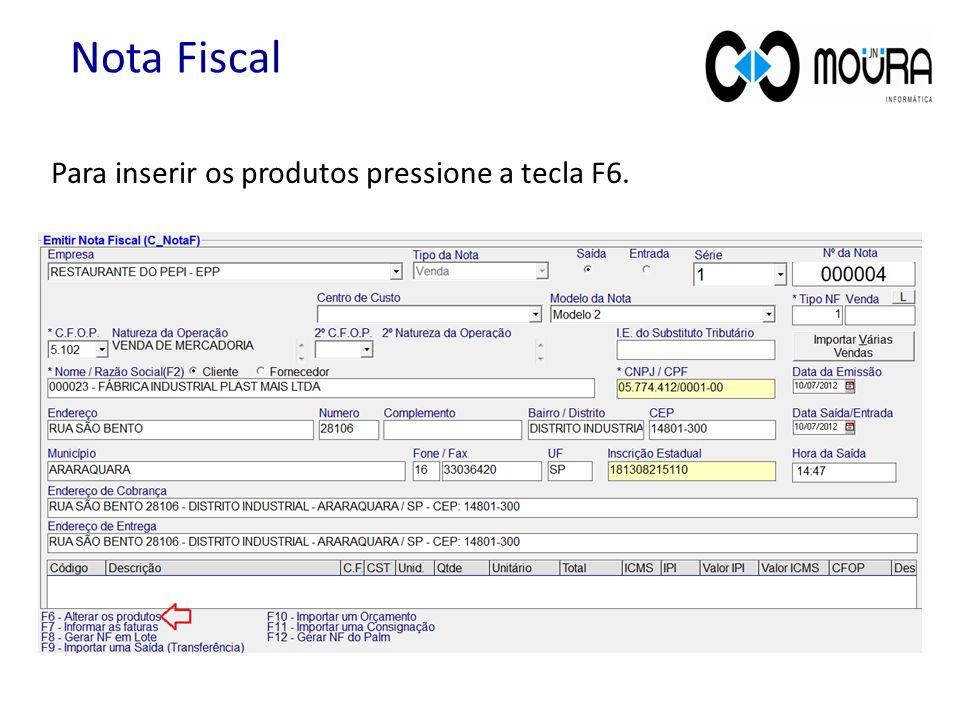 Para inserir os produtos pressione a tecla F6. Nota Fiscal