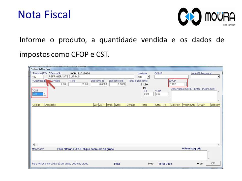 Informe o produto, a quantidade vendida e os dados de impostos como CFOP e CST. Nota Fiscal