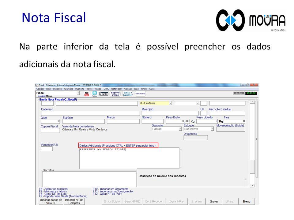Na parte inferior da tela é possível preencher os dados adicionais da nota fiscal. Nota Fiscal