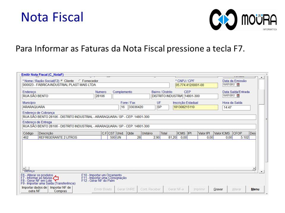Para Informar as Faturas da Nota Fiscal pressione a tecla F7. Nota Fiscal