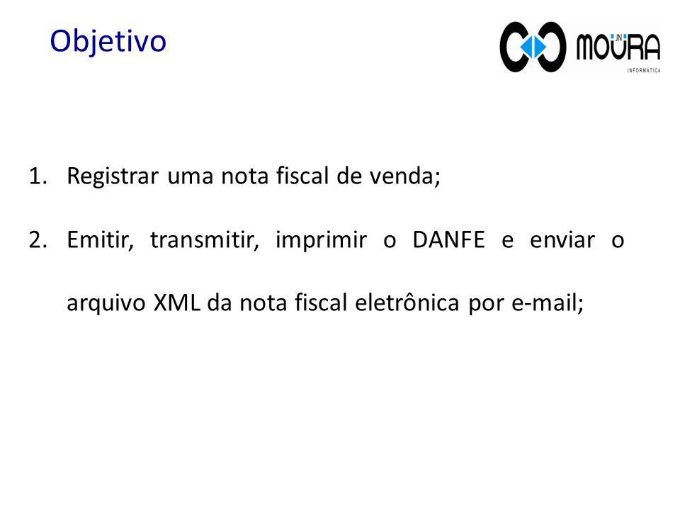 1.Registrar uma nota fiscal de venda; 2.Emitir, transmitir, imprimir o DANFE e enviar o arquivo XML da nota fiscal eletrônica por e-mail; Objetivo