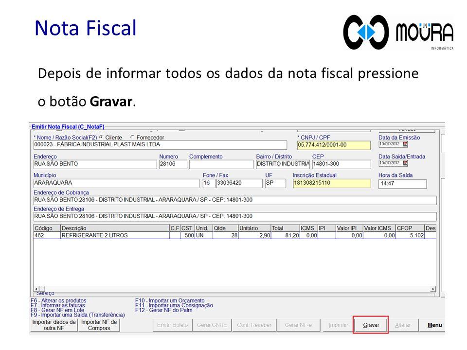 Depois de informar todos os dados da nota fiscal pressione o botão Gravar. Nota Fiscal