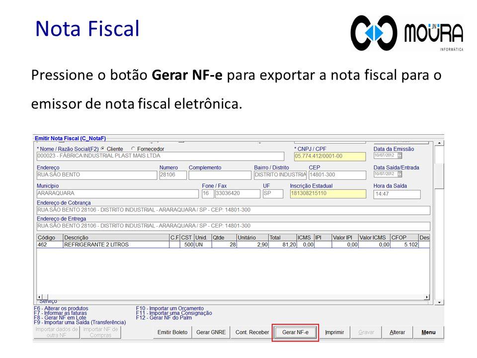 Pressione o botão Gerar NF-e para exportar a nota fiscal para o emissor de nota fiscal eletrônica. Nota Fiscal