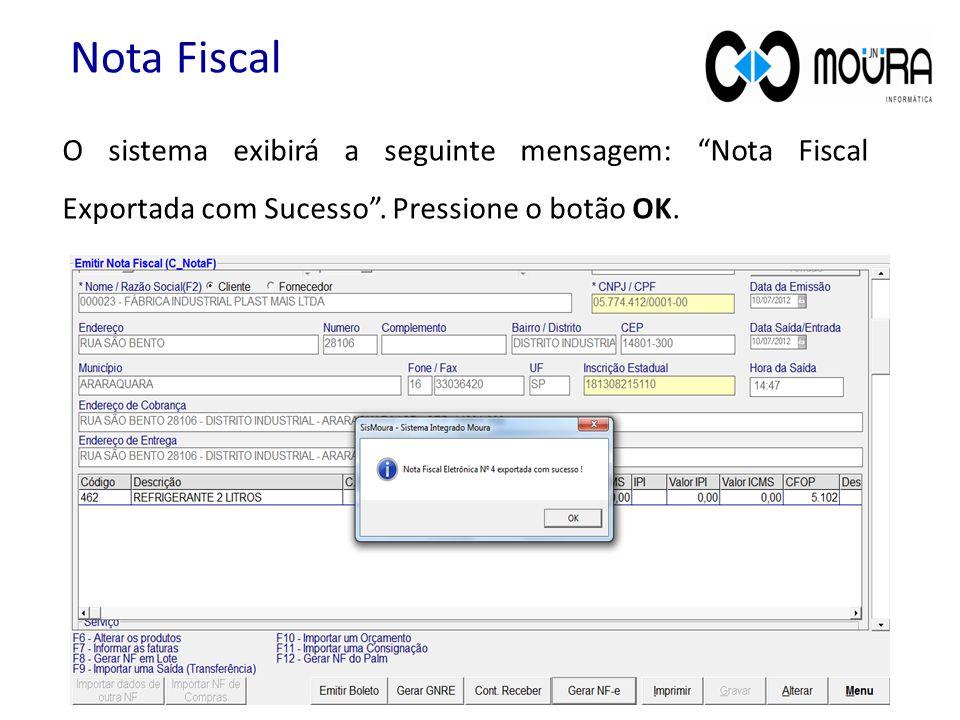 """O sistema exibirá a seguinte mensagem: """"Nota Fiscal Exportada com Sucesso"""". Pressione o botão OK. Nota Fiscal"""