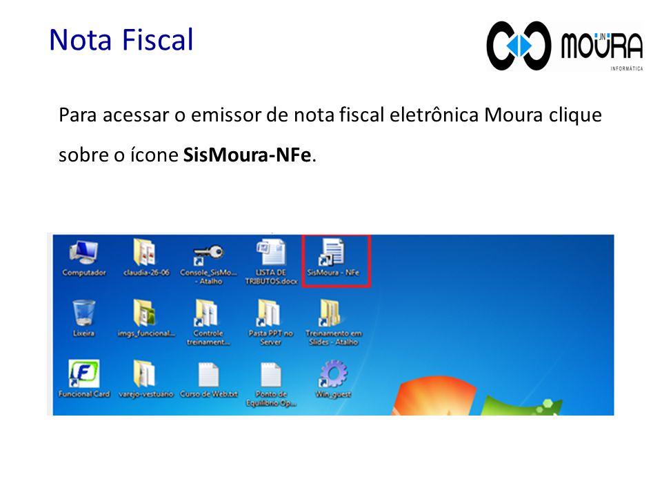 Para acessar o emissor de nota fiscal eletrônica Moura clique sobre o ícone SisMoura-NFe. Nota Fiscal