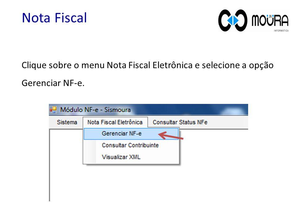 Clique sobre o menu Nota Fiscal Eletrônica e selecione a opção Gerenciar NF-e. Nota Fiscal