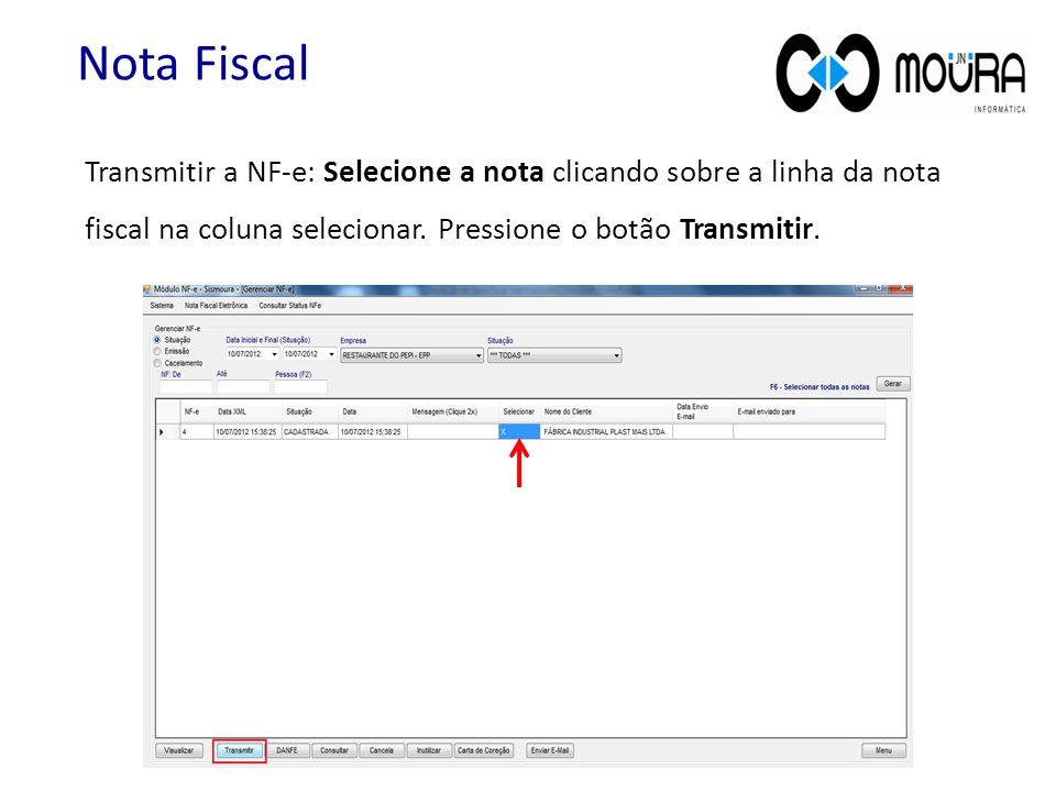 Transmitir a NF-e: Selecione a nota clicando sobre a linha da nota fiscal na coluna selecionar. Pressione o botão Transmitir.
