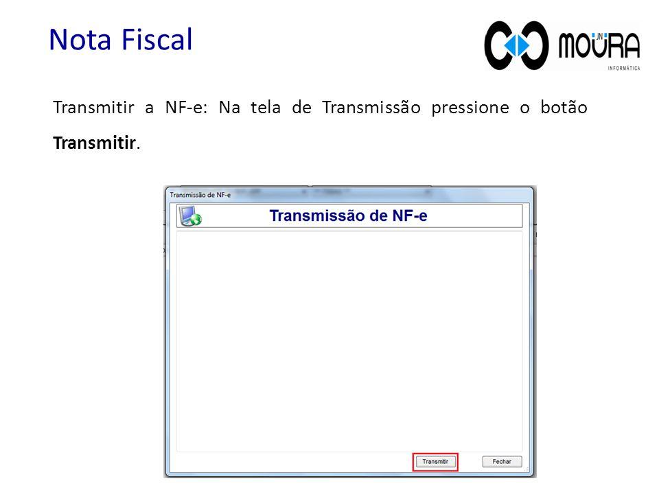 Transmitir a NF-e: Na tela de Transmissão pressione o botão Transmitir. Nota Fiscal