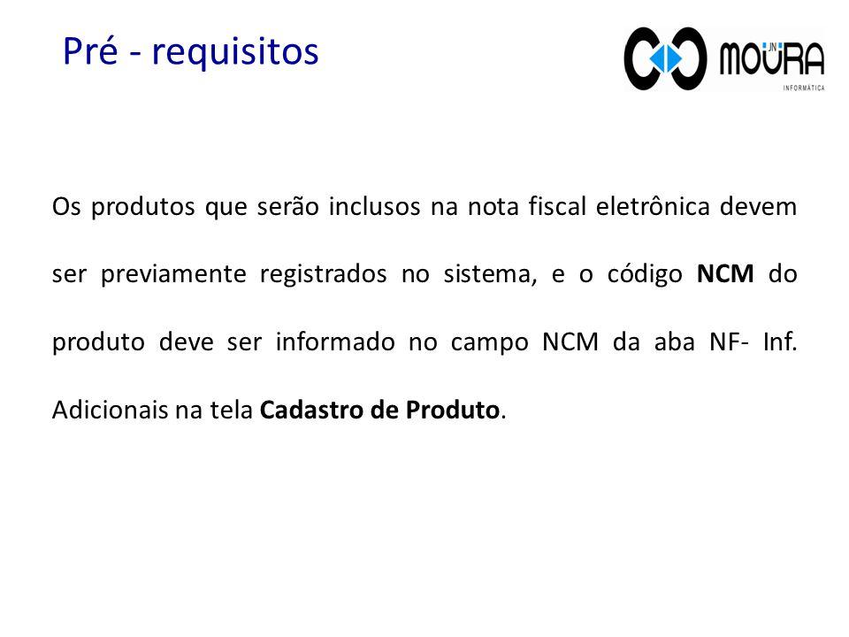 Os produtos que serão inclusos na nota fiscal eletrônica devem ser previamente registrados no sistema, e o código NCM do produto deve ser informado no campo NCM da aba NF- Inf.