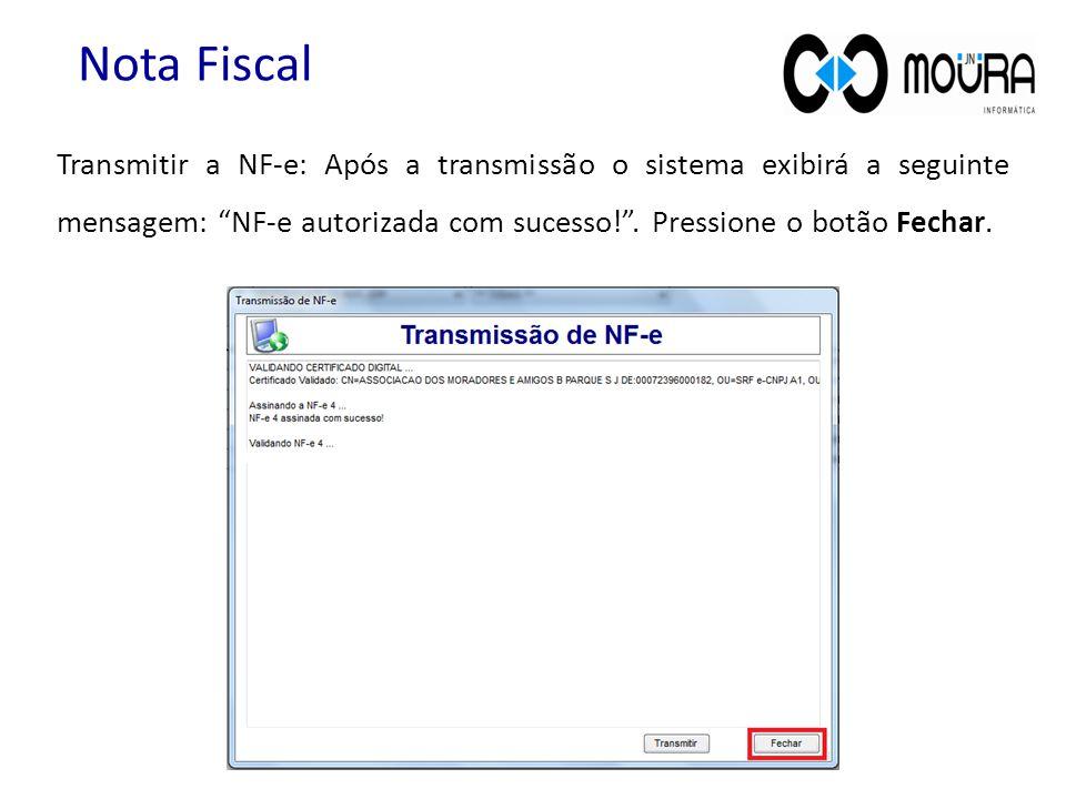 """Transmitir a NF-e: Após a transmissão o sistema exibirá a seguinte mensagem: """"NF-e autorizada com sucesso!"""". Pressione o botão Fechar. Nota Fiscal"""