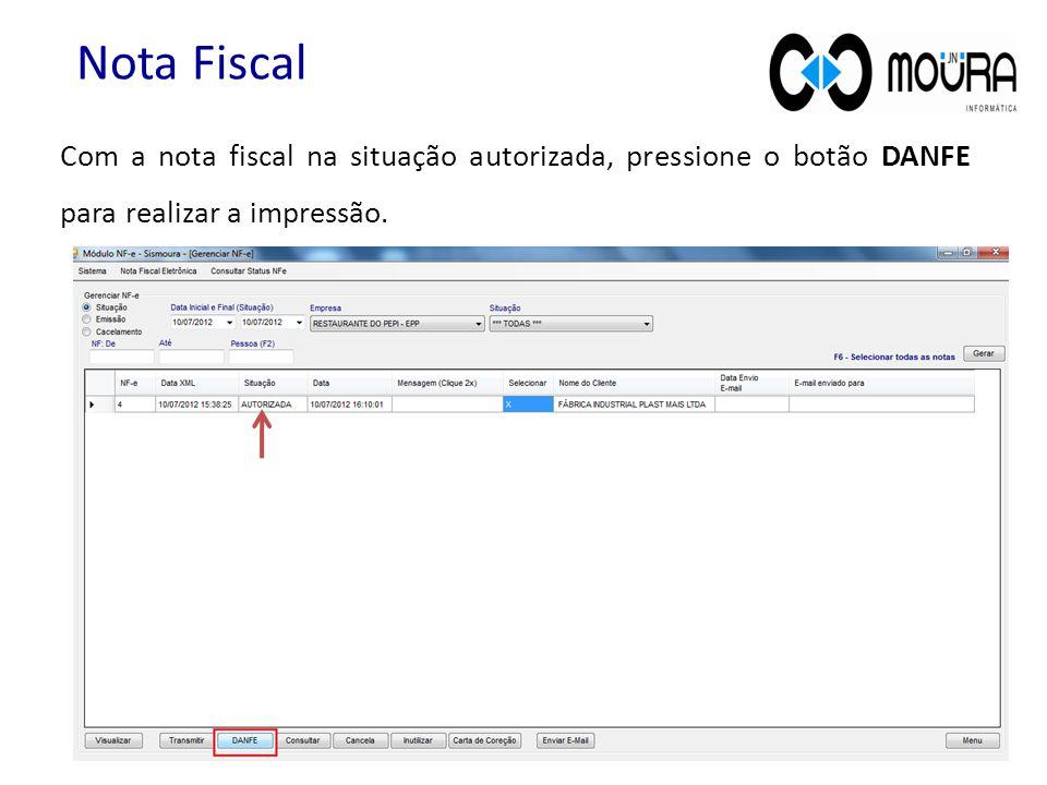 Com a nota fiscal na situação autorizada, pressione o botão DANFE para realizar a impressão. Nota Fiscal
