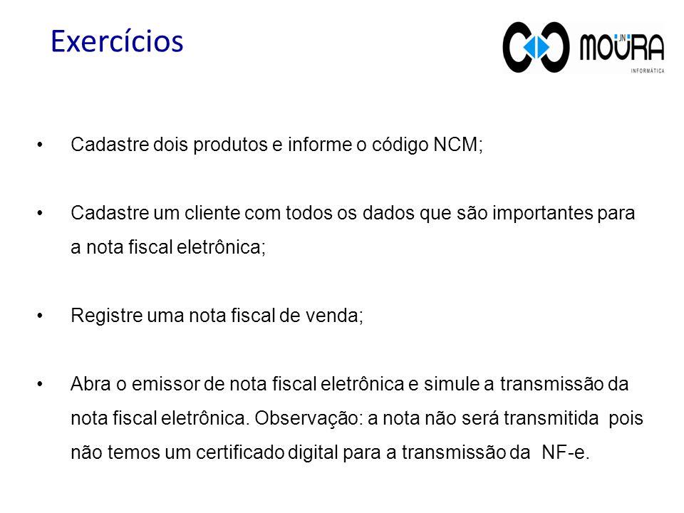 Cadastre dois produtos e informe o código NCM; Cadastre um cliente com todos os dados que são importantes para a nota fiscal eletrônica; Registre uma nota fiscal de venda; Abra o emissor de nota fiscal eletrônica e simule a transmissão da nota fiscal eletrônica.