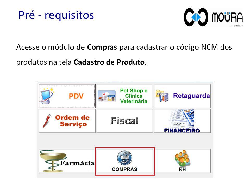 Acesse o módulo de Compras para cadastrar o código NCM dos produtos na tela Cadastro de Produto. Pré - requisitos