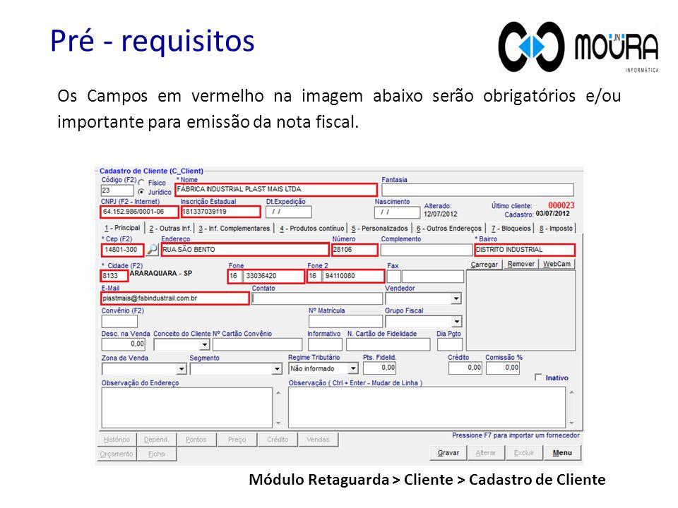 Os Campos em vermelho na imagem abaixo serão obrigatórios e/ou importante para emissão da nota fiscal. Pré - requisitos Módulo Retaguarda > Cliente >