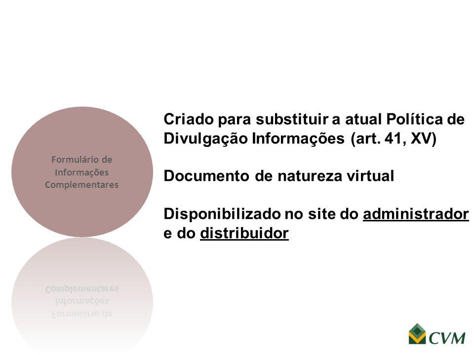 Criado para substituir a atual Política de Divulgação Informações (art. 41, XV) Documento de natureza virtual Disponibilizado no site do administrador