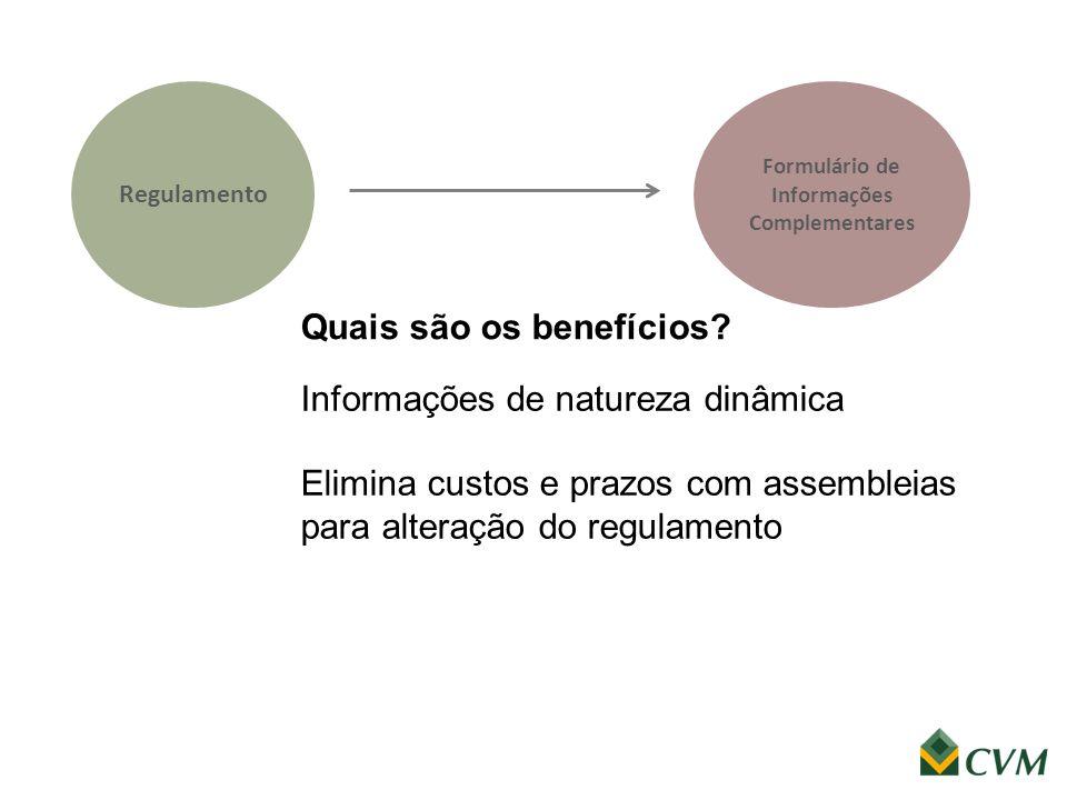 Regulamento Quais são os benefícios? Informações de natureza dinâmica Elimina custos e prazos com assembleias para alteração do regulamento Formulário