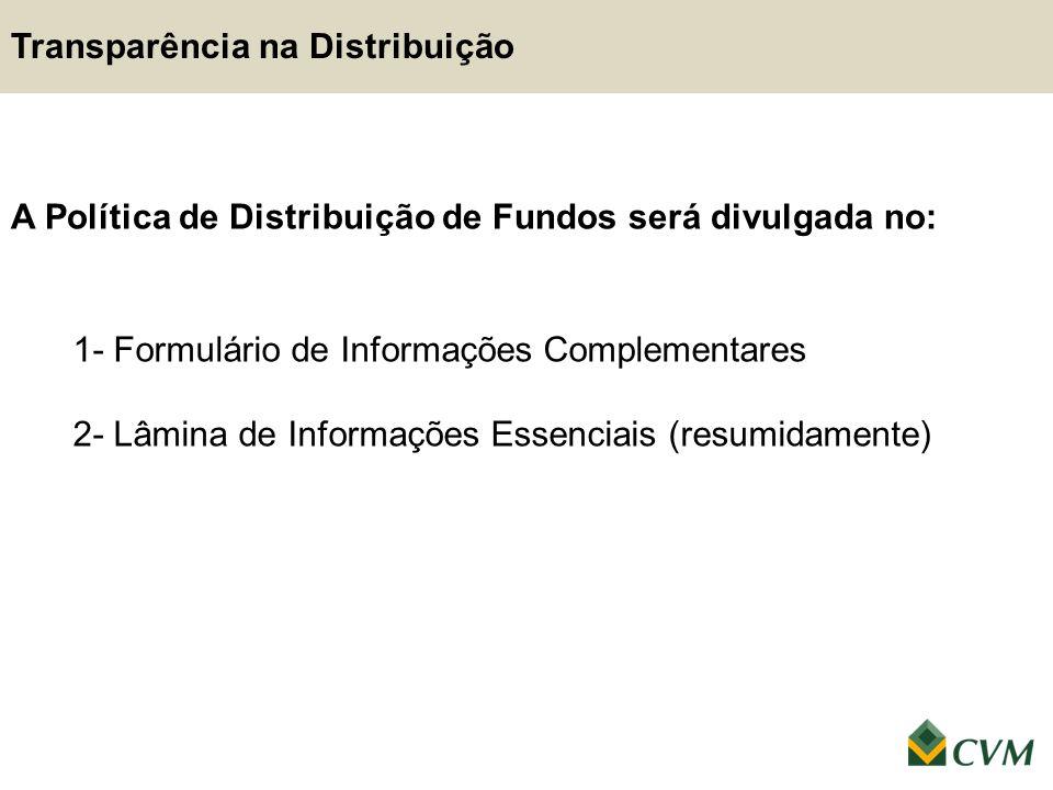 A Política de Distribuição de Fundos será divulgada no: 1- Formulário de Informações Complementares 2- Lâmina de Informações Essenciais (resumidamente