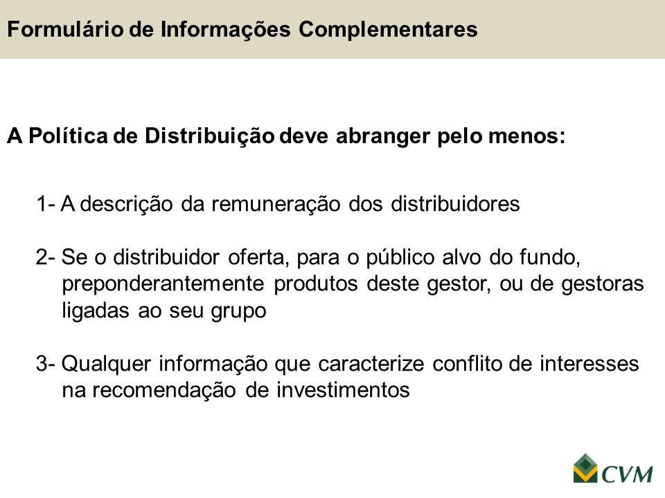 A Política de Distribuição deve abranger pelo menos: 1- A descrição da remuneração dos distribuidores 2- Se o distribuidor oferta, para o público alvo